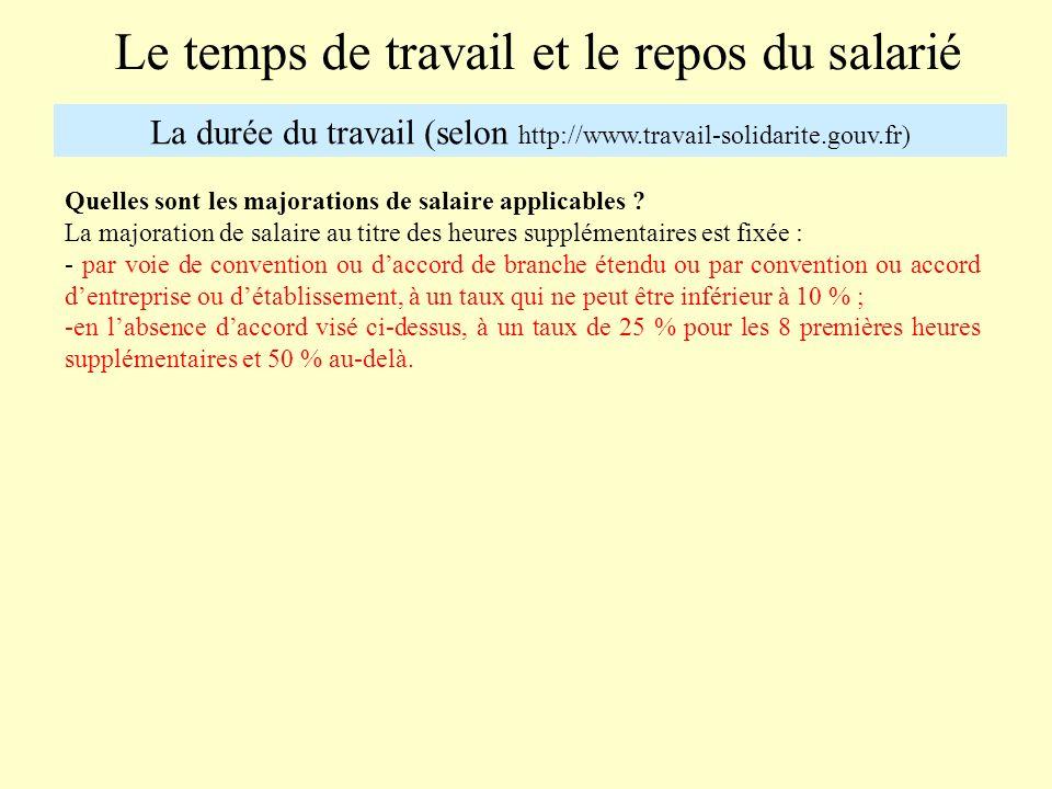 Le temps de travail et le repos du salarié La durée du travail (selon http://www.travail-solidarite.gouv.fr) Quelles sont les majorations de salaire a