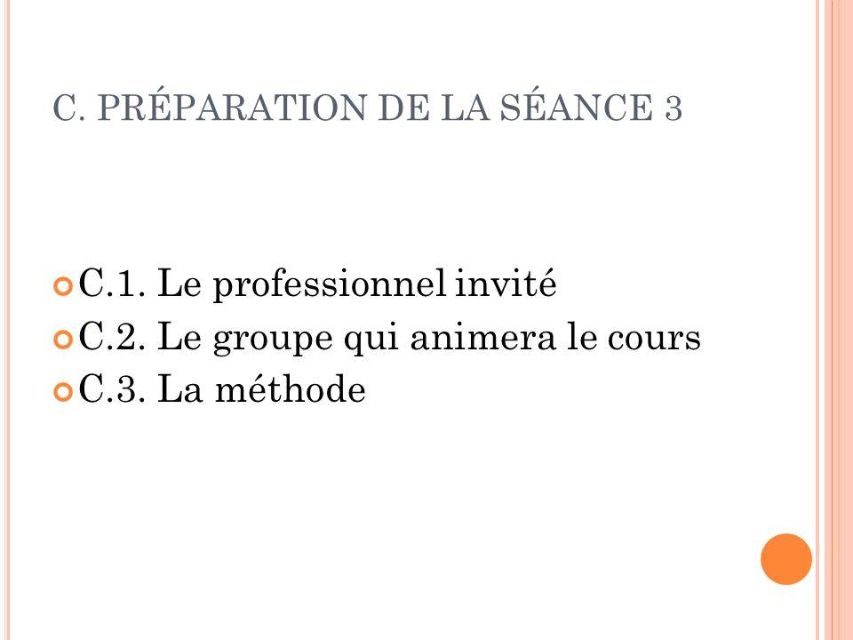 C. PRÉPARATION DE LA SÉANCE 3 C.1. Le professionnel invité C.2. Le groupe qui animera le cours C.3. La méthode