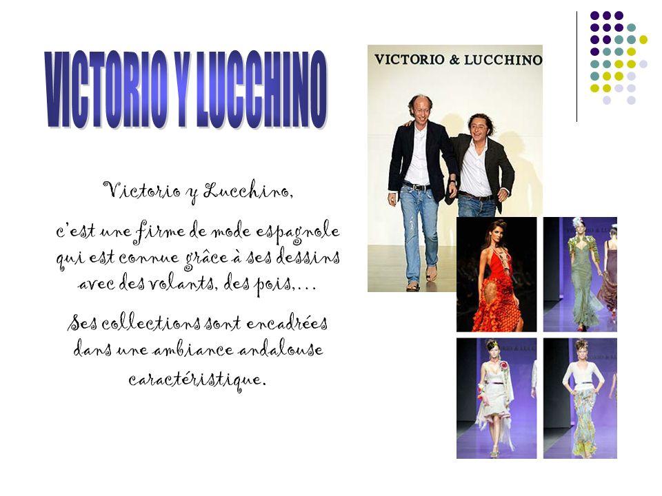 Victorio y Lucchino, cest une firme de mode espagnole qui est connue grâce à ses dessins avec des volants, des pois,… Ses collections sont encadrées dans une ambiance andalouse caractéristique.