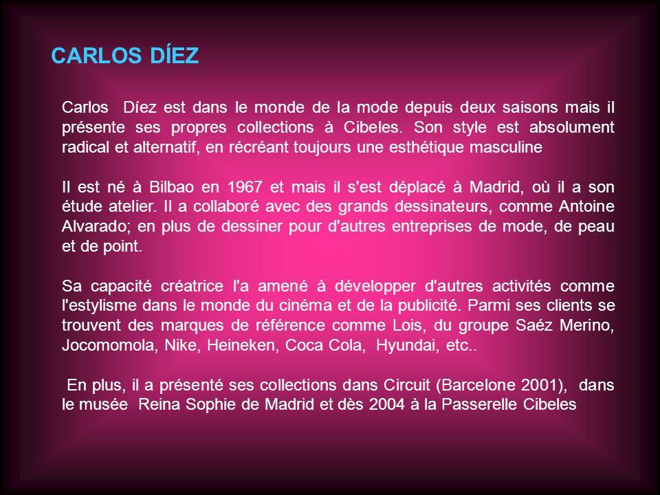 CARLOS DÍEZ Carlos Díez est dans le monde de la mode depuis deux saisons mais il présente ses propres collections à Cibeles.
