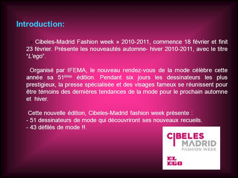 « Cibeles-Madrid Fashion week » 2010-2011, commence 18 février et finit 23 février.