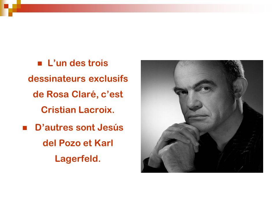 Un des 3 dessinateurs, est français. Lun des trois dessinateurs exclusifs de Rosa Claré, cest Cristian Lacroix. Dautres sont Jesús del Pozo et Karl La