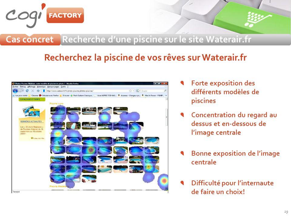 Cas concretRecherche dune piscine sur le site Waterair.fr 19 Recherchez la piscine de vos rêves sur Waterair.fr Forte exposition des différents modèle