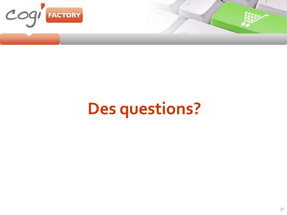 30 Des questions?
