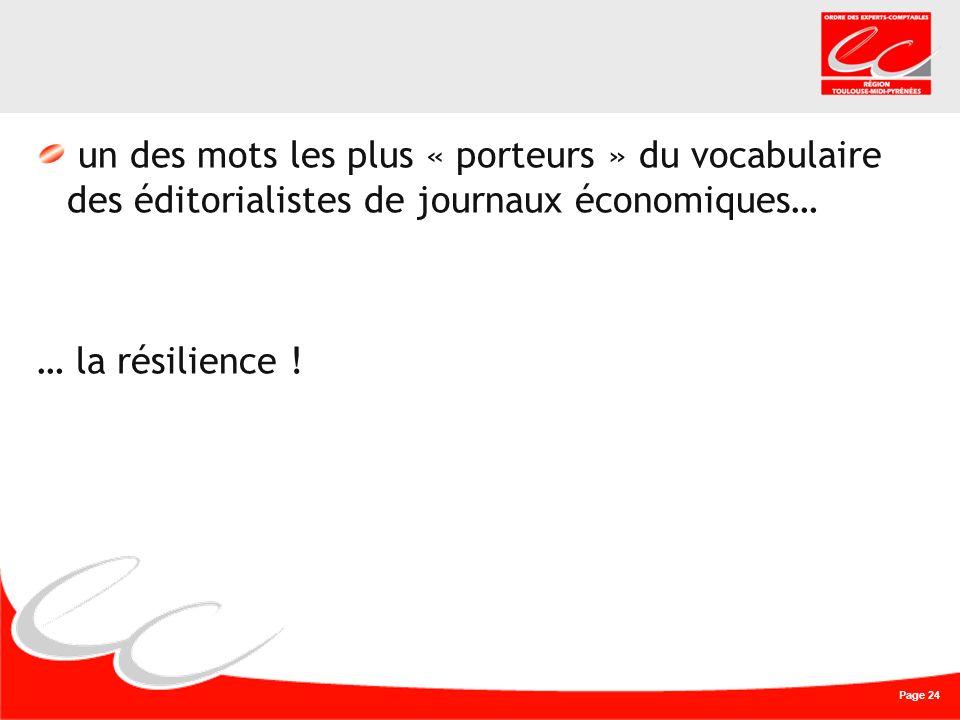 Page 24 un des mots les plus « porteurs » du vocabulaire des éditorialistes de journaux économiques… … la résilience !