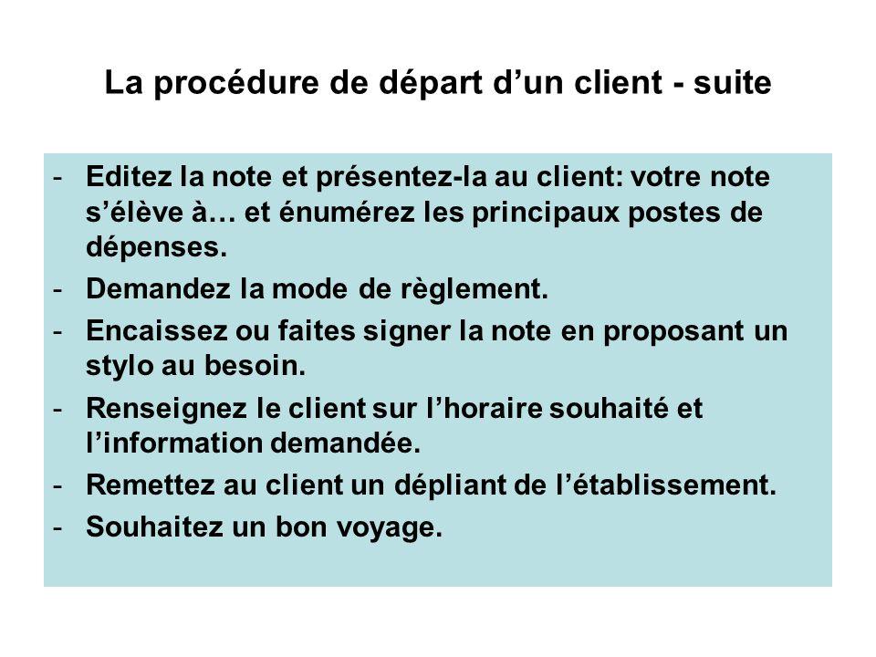 La procédure de départ dun client - suite -Editez la note et présentez-la au client: votre note sélève à… et énumérez les principaux postes de dépense