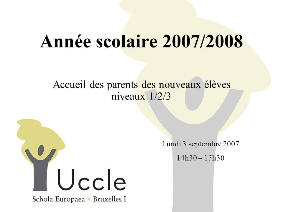 Année scolaire 2007/2008 Accueil des parents des nouveaux élèves niveaux 1/2/3 Lundi 3 septembre 2007 14h30 – 15h30