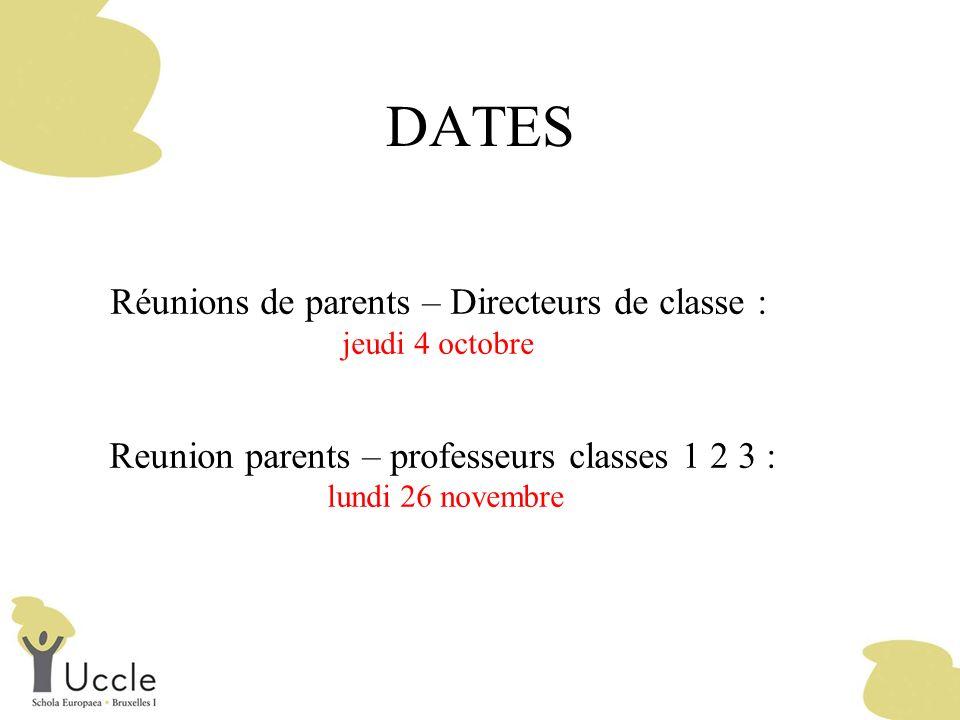 DATES Réunions de parents – Directeurs de classe : jeudi 4 octobre Reunion parents – professeurs classes 1 2 3 : lundi 26 novembre