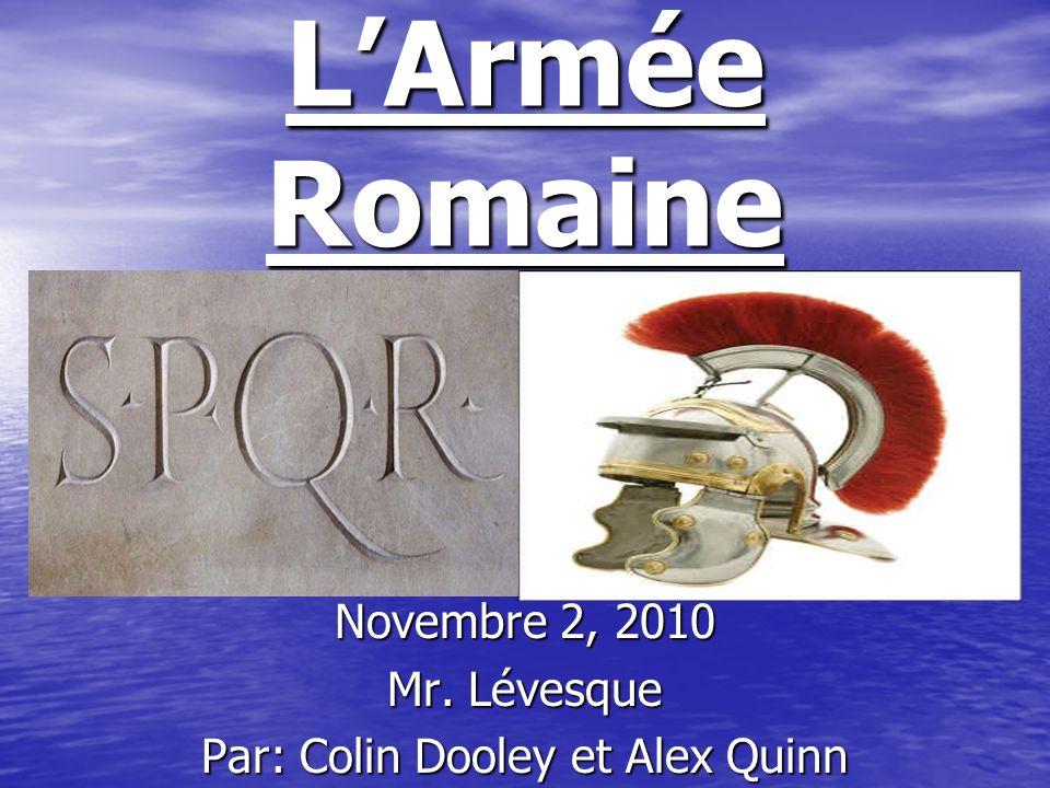 LArmée Romaine Novembre 2, 2010 Mr. Lévesque Par: Colin Dooley et Alex Quinn