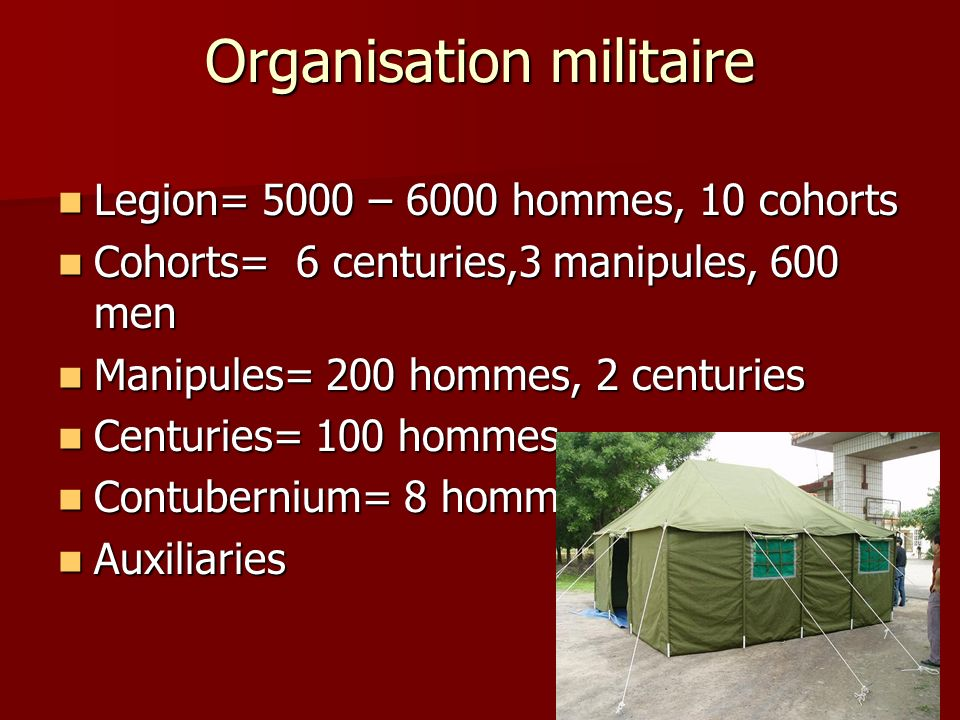 Organisation militaire Legion= 5000 – 6000 hommes, 10 cohorts Legion= 5000 – 6000 hommes, 10 cohorts Cohorts= 6 centuries,3 manipules, 600 men Cohorts