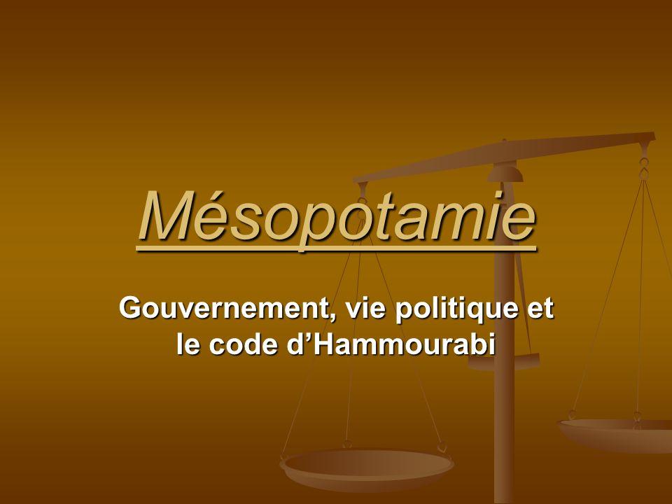 Mésopotamie Gouvernement, vie politique et le code dHammourabi
