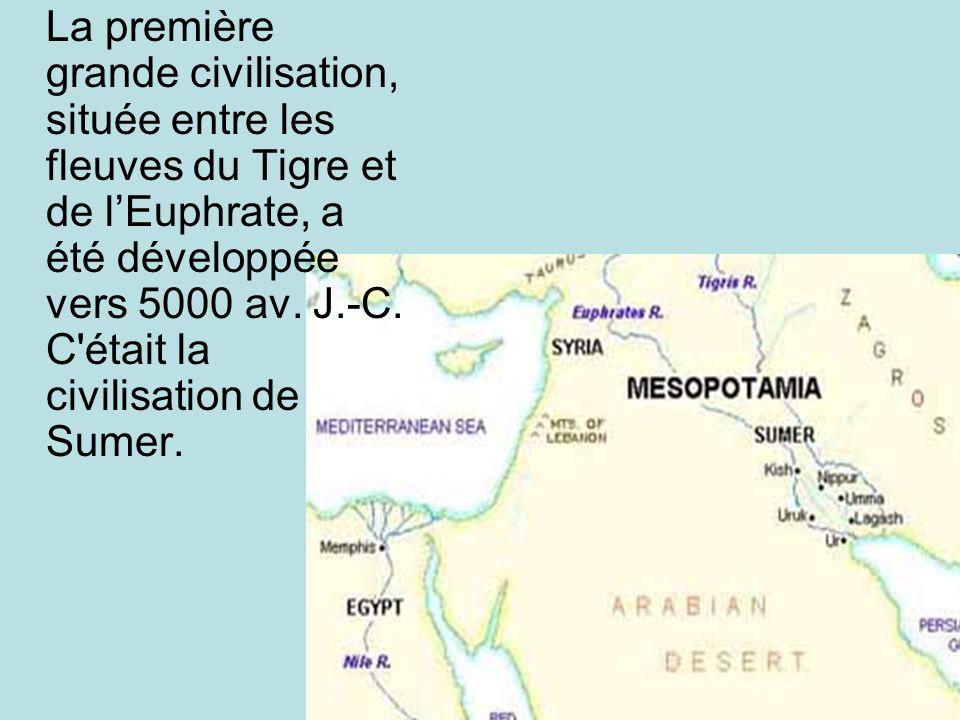 La première grande civilisation, située entre les fleuves du Tigre et de lEuphrate, a été développée vers 5000 av. J.-C. C'était la civilisation de Su