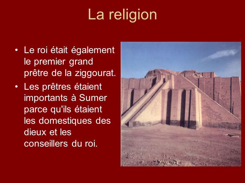 La religion Le roi était également le premier grand prêtre de la ziggourat. Les prêtres étaient importants à Sumer parce qu'ils étaient les domestique