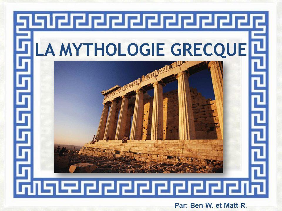 LA MYTHOLOGIE GRECQUE Par: Ben et Matt Par: Ben W. et Matt R.