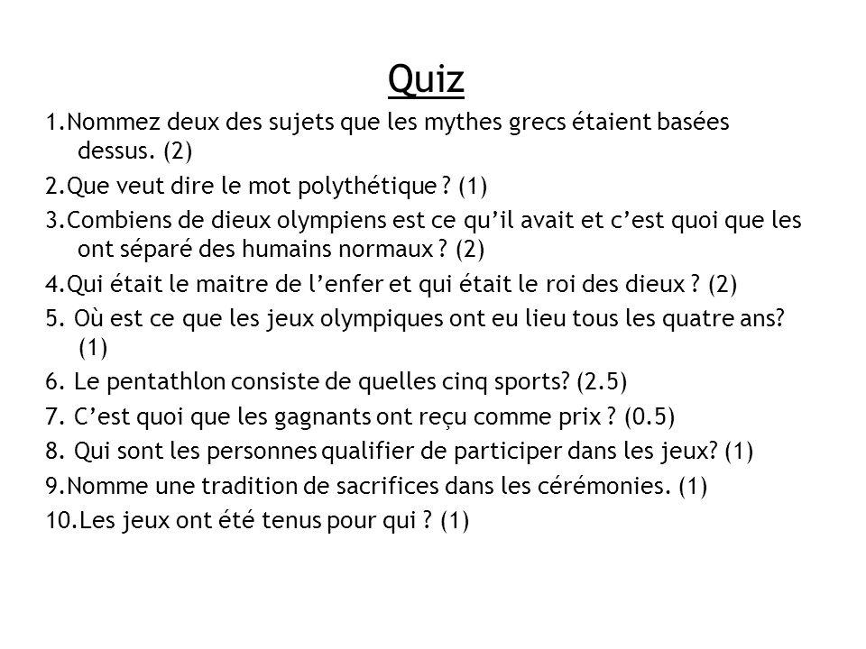 Quiz 1.Nommez deux des sujets que les mythes grecs étaient basées dessus. (2) 2.Que veut dire le mot polythétique ? (1) 3.Combiens de dieux olympiens