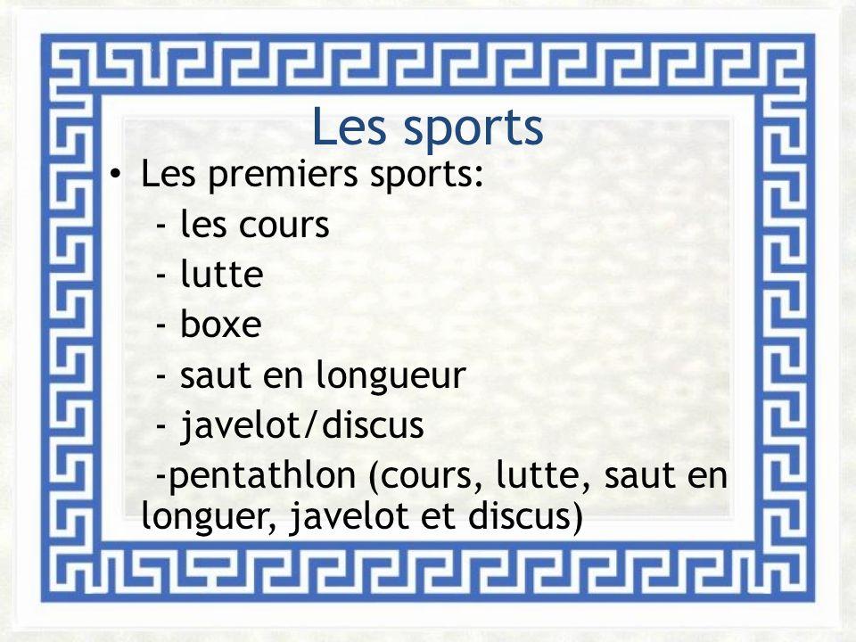 Les sports Les premiers sports: - les cours - lutte - boxe - saut en longueur - javelot/discus -pentathlon (cours, lutte, saut en longuer, javelot et