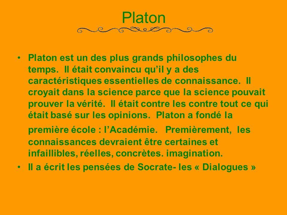 Platon Platon est un des plus grands philosophes du temps. Il était convaincu quil y a des caractéristiques essentielles de connaissance. Il croyait d