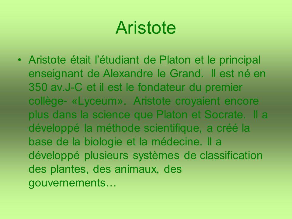 Aristote Aristote était létudiant de Platon et le principal enseignant de Alexandre le Grand. Il est né en 350 av.J-C et il est le fondateur du premie