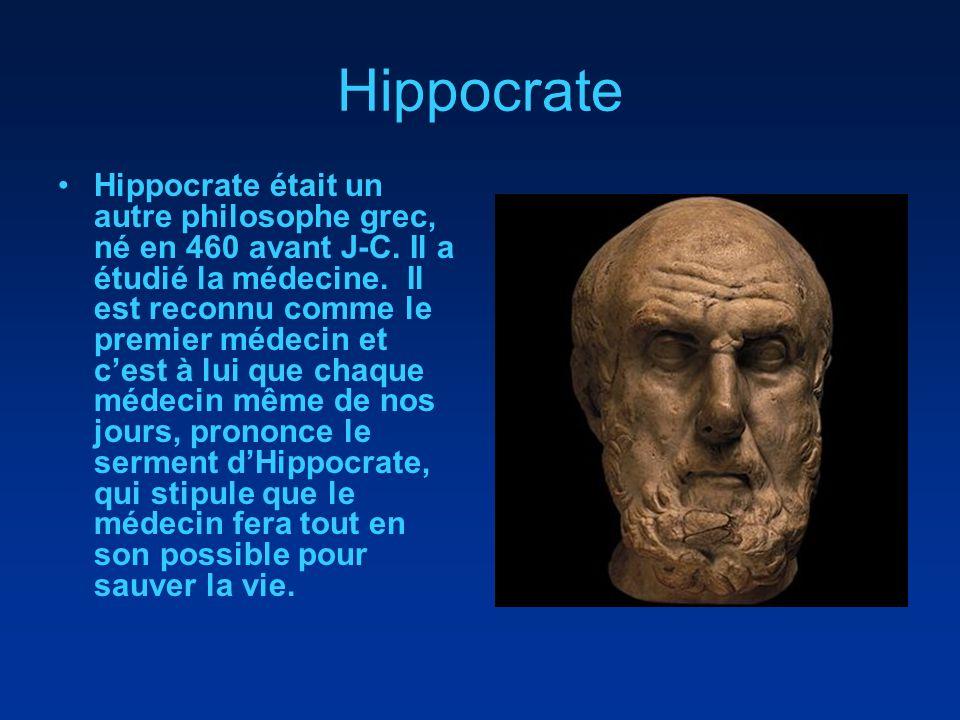 Hippocrate Hippocrate était un autre philosophe grec, né en 460 avant J-C. Il a étudié la médecine. Il est reconnu comme le premier médecin et cest à