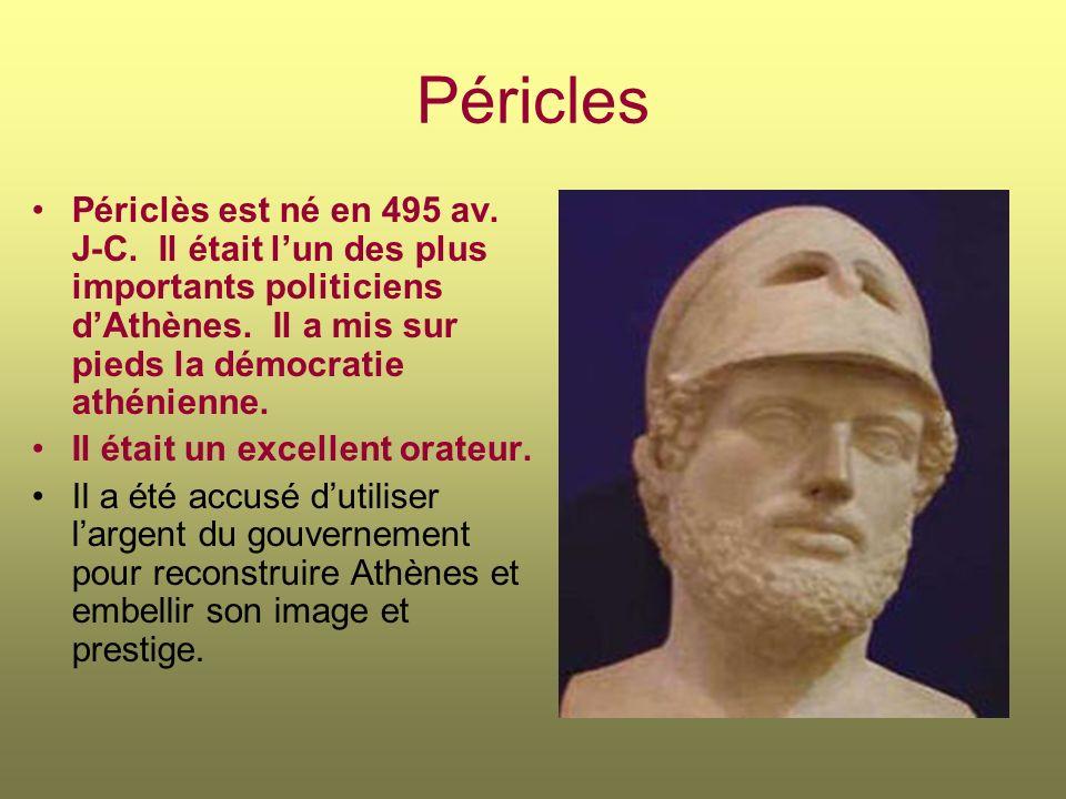 Péricles Périclès est né en 495 av. J-C. Il était lun des plus importants politiciens dAthènes. Il a mis sur pieds la démocratie athénienne. Il était