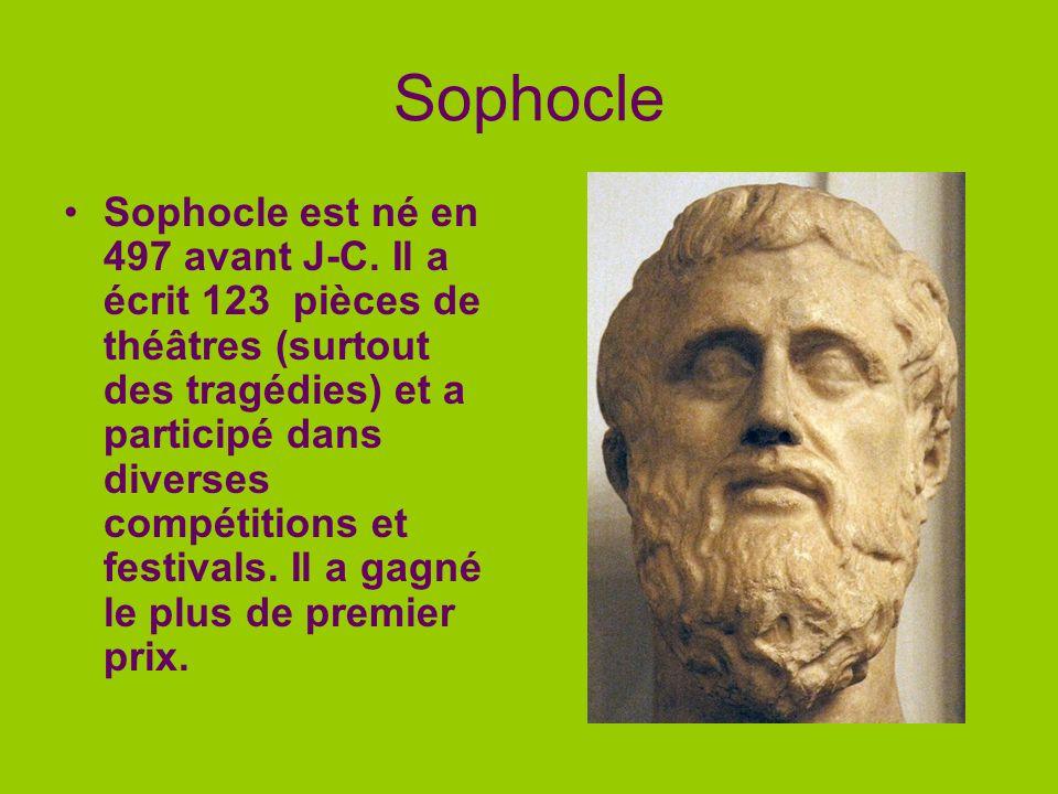 Sophocle Sophocle est né en 497 avant J-C. Il a écrit 123 pièces de théâtres (surtout des tragédies) et a participé dans diverses compétitions et fest