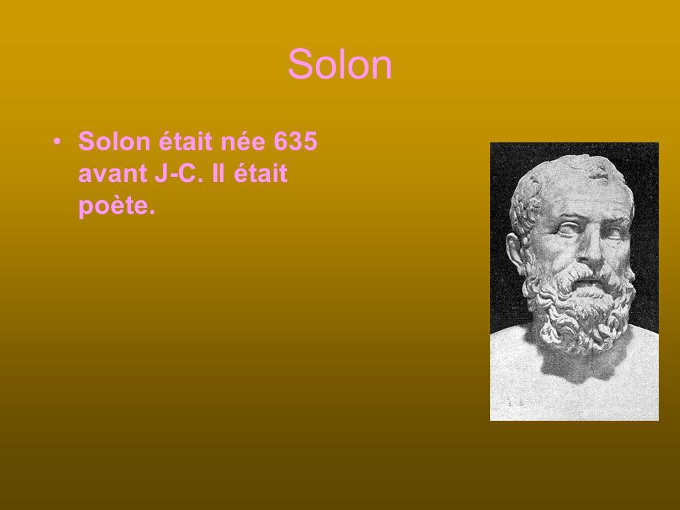Solon Solon était née 635 avant J-C. Il était poète.