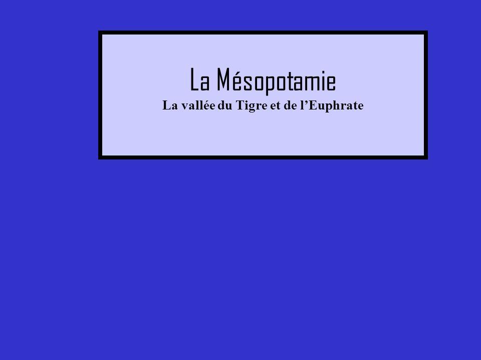 La Mésopotamie La vallée du Tigre et de lEuphrate