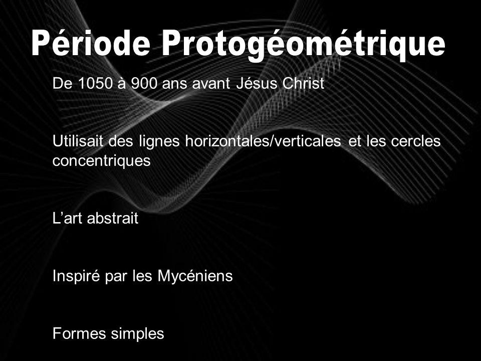 De 1050 à 900 ans avant Jésus Christ Utilisait des lignes horizontales/verticales et les cercles concentriques Lart abstrait Inspiré par les Mycéniens