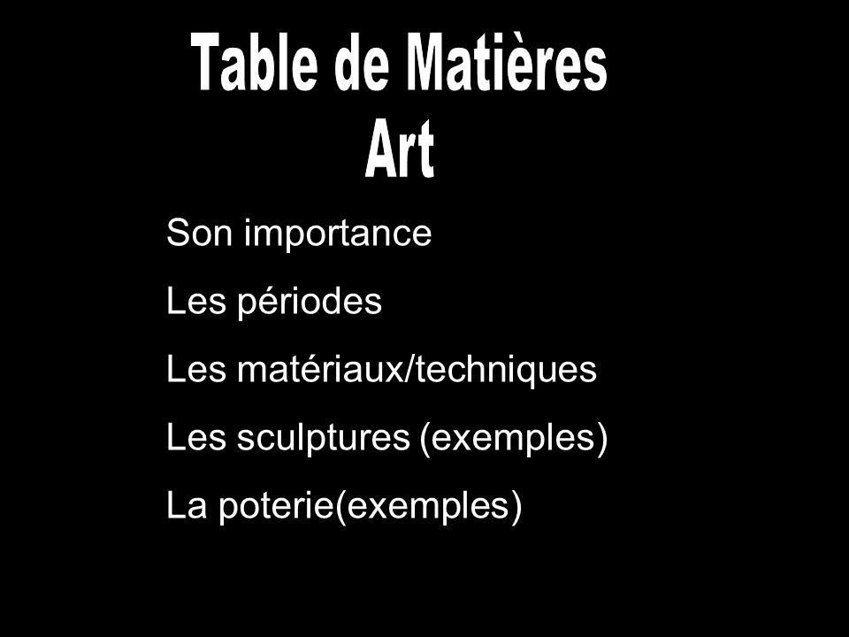 Son importance Les périodes Les matériaux/techniques Les sculptures (exemples) La poterie(exemples)