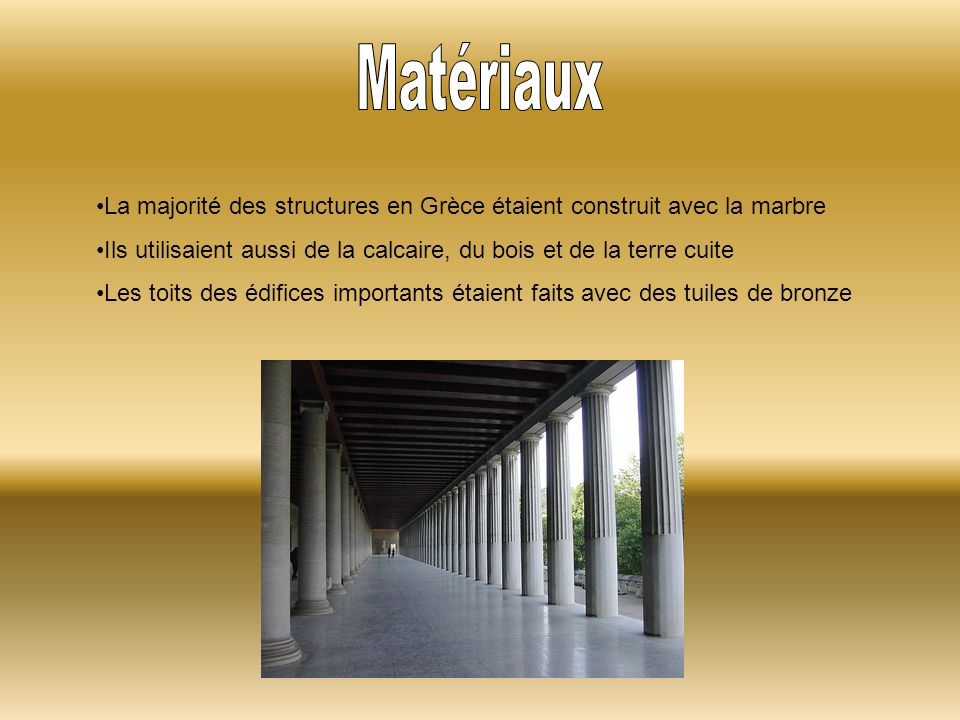 La majorité des structures en Grèce étaient construit avec la marbre Ils utilisaient aussi de la calcaire, du bois et de la terre cuite Les toits des