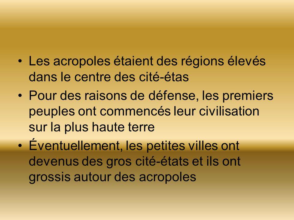 Les acropoles étaient des régions élevés dans le centre des cité-étas Pour des raisons de défense, les premiers peuples ont commencés leur civilisatio