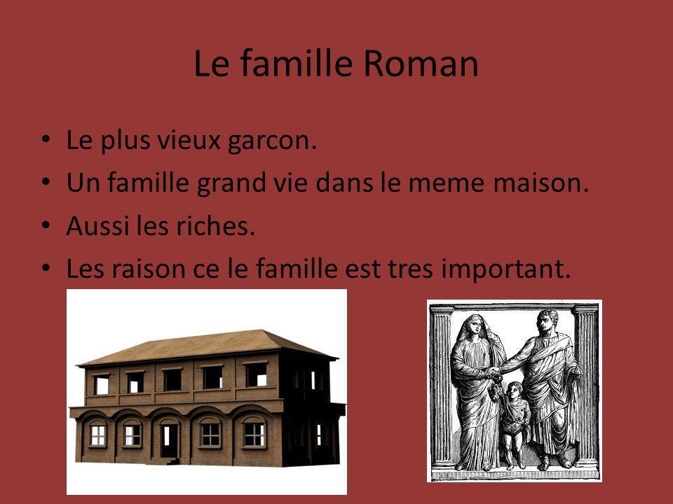 Le famille Roman Le plus vieux garcon. Un famille grand vie dans le meme maison. Aussi les riches. Les raison ce le famille est tres important.