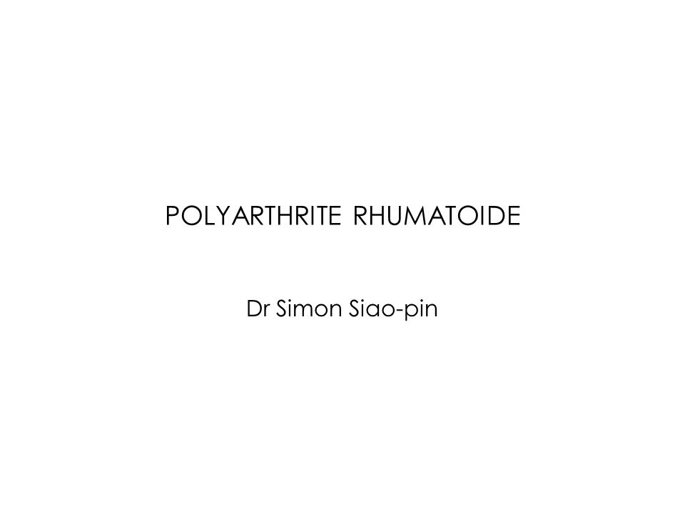 POLYARTHRITE RHUMATOIDE Dr Simon Siao-pin