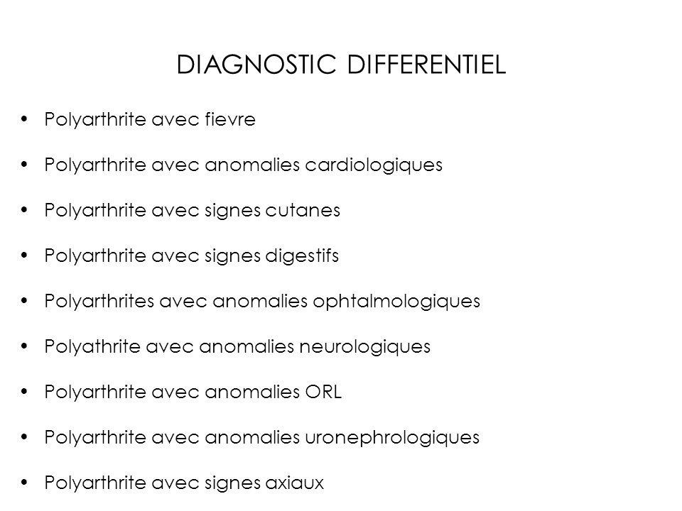 DIAGNOSTIC DIFFERENTIEL Polyarthrite avec fievre Polyarthrite avec anomalies cardiologiques Polyarthrite avec signes cutanes Polyarthrite avec signes