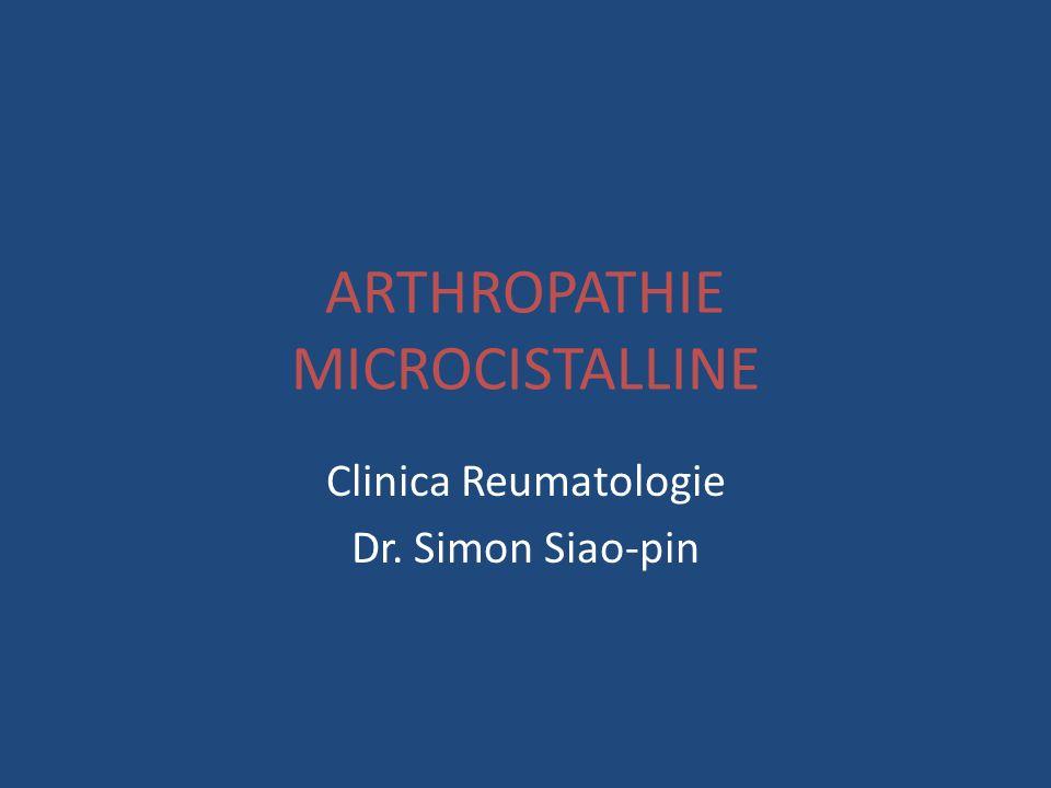 ARTHROPATHIE MICROCISTALLINE Clinica Reumatologie Dr. Simon Siao-pin