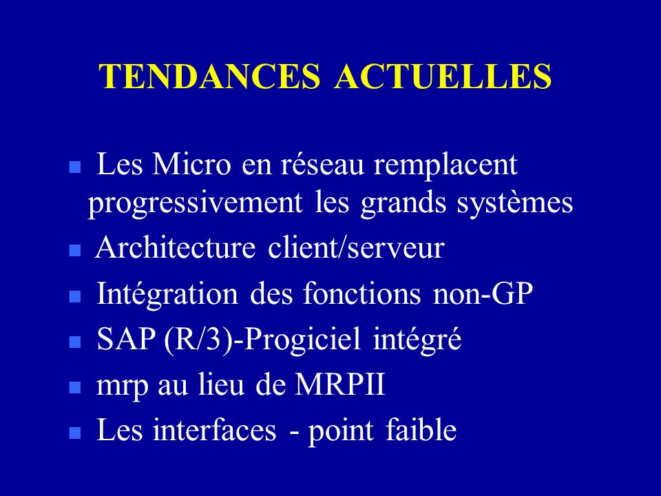 TENDANCES ACTUELLES n Les Micro en réseau remplacent progressivement les grands systèmes n Architecture client/serveur n Intégration des fonctions non