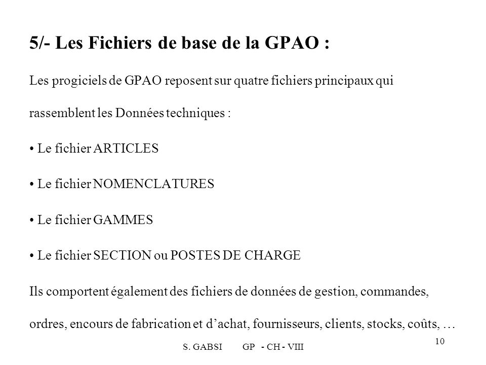S. GABSI GP - CH - VIII 10 5/- Les Fichiers de base de la GPAO : Les progiciels de GPAO reposent sur quatre fichiers principaux qui rassemblent les Do