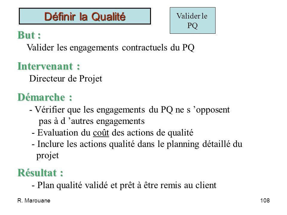 R. Marouane107 Rédiger le PQ But : Affiner les ébauches du PQ et rédiger un document complet, validé par le client. Intervenant : Ingénieur qualité. D