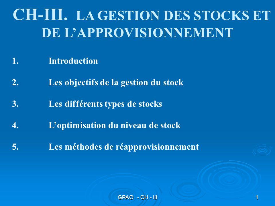 GPAO - CH - III1 1. Introduction 2. Les objectifs de la gestion du stock 3. Les différents types de stocks 4. Loptimisation du niveau de stock 5. Les