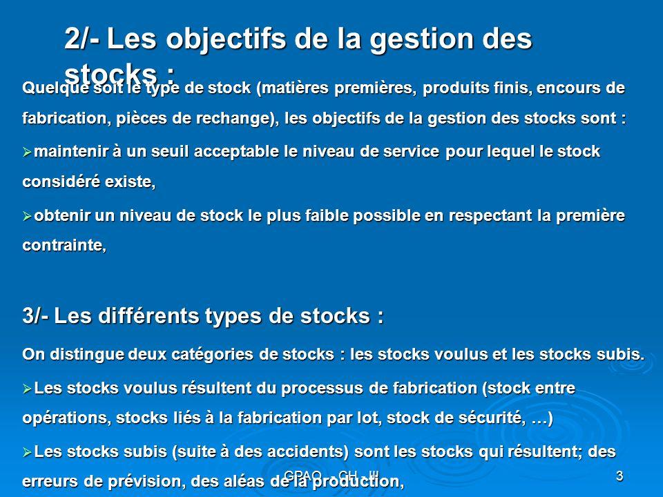 GPAO - CH - III4 3/- Loptimisation du niveau du stock : Pour optimiser les stocks il faut agir sur les causes du sur-stock (erreurs de prévision, excès de prudence, irrégularités des flux dues aux pannes, …).