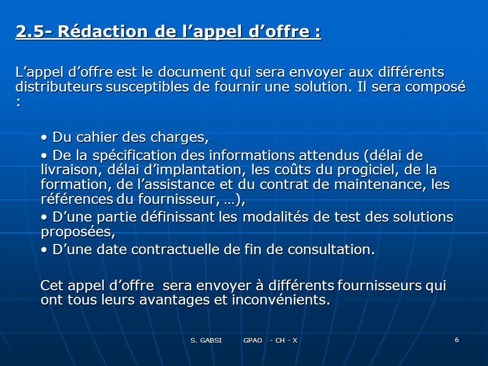 S. GABSI GPAO - CH - X 6 2.5- Rédaction de lappel doffre : Lappel doffre est le document qui sera envoyer aux différents distributeurs susceptibles de