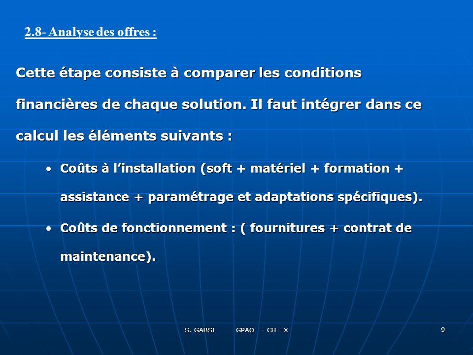 S. GABSI GPAO - CH - X 9 Cette étape consiste à comparer les conditions financières de chaque solution. Il faut intégrer dans ce calcul les éléments s