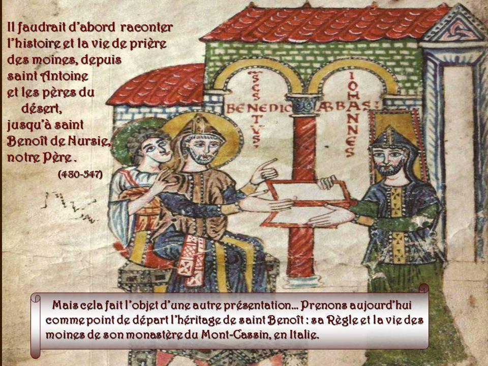 Mais cela fait lobjet dune autre présentation… Prenons aujourdhui comme point de départ lhéritage de saint Benoît : sa Règle et la vie des moines de son monastère du Mont-Cassin, en Italie.