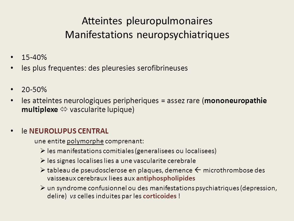 Atteintes pleuropulmonaires Manifestations neuropsychiatriques 15-40% les plus frequentes: des pleuresies serofibrineuses 20-50% les atteintes neurolo