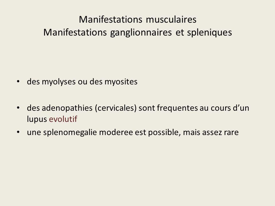 Manifestations musculaires Manifestations ganglionnaires et spleniques des myolyses ou des myosites des adenopathies (cervicales) sont frequentes au c