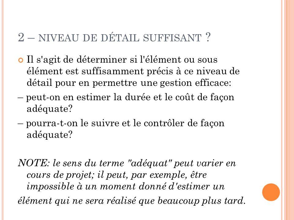 2 – NIVEAU DE DÉTAIL SUFFISANT ? Il s'agit de déterminer si l'élément ou sous élément est suffisamment précis à ce niveau de détail pour en permettre