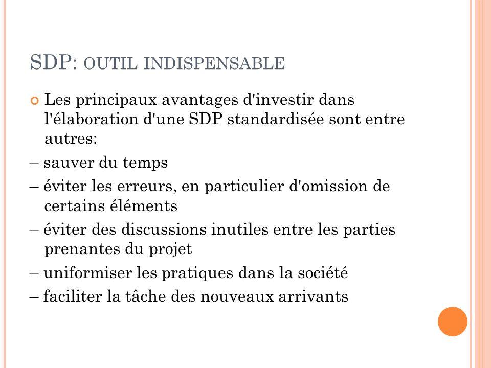 SDP: OUTIL INDISPENSABLE Les principaux avantages d'investir dans l'élaboration d'une SDP standardisée sont entre autres: – sauver du temps – éviter l