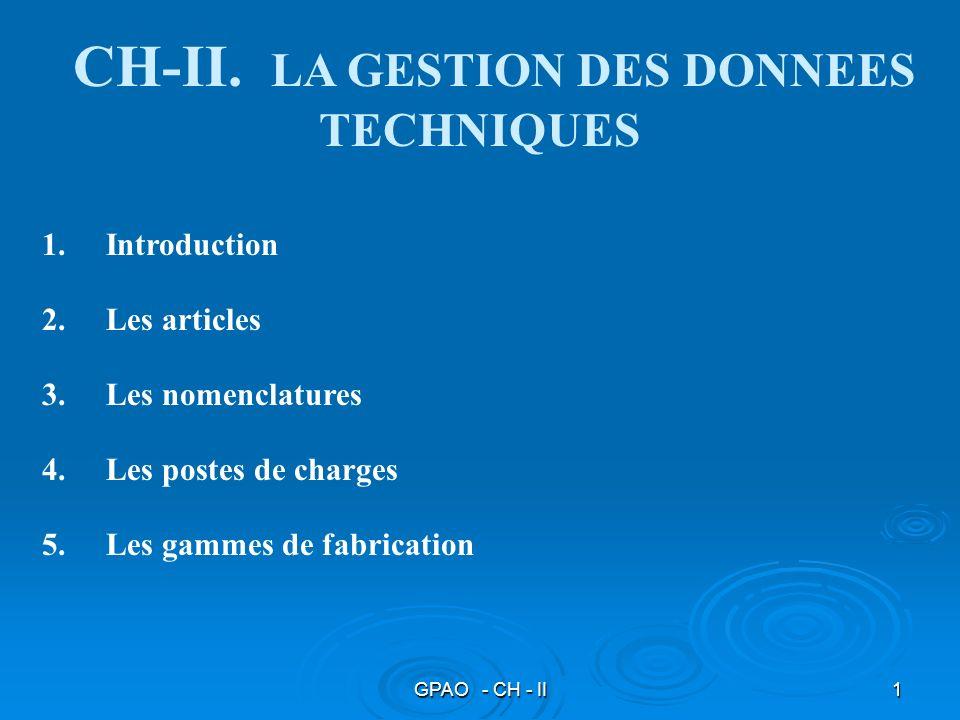 GPAO - CH - II1 1.Introduction 2.Les articles 3.Les nomenclatures 4.Les postes de charges 5.Les gammes de fabrication CH-II. LA GESTION DES DONNEES TE