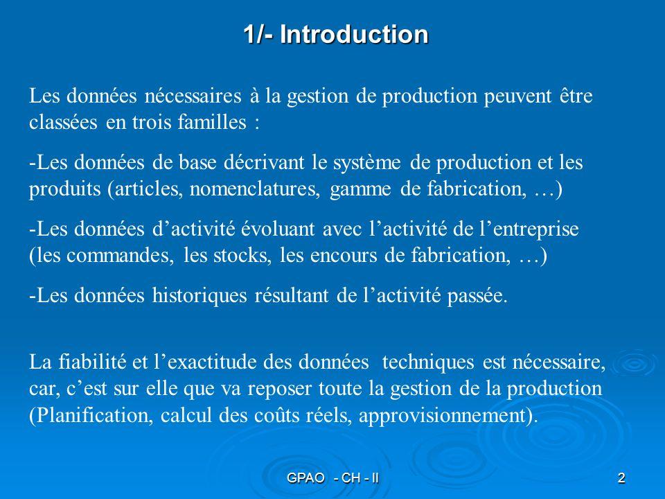 GPAO - CH - II3 2/- Les articles Un article est un produit ou un élément entrant dans la composition dun produit que lon veut gérer (produit fini, composant ou matière première, sous-ensemble).