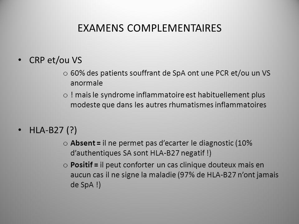 EXAMENS COMPLEMENTAIRES CRP et/ou VS o 60% des patients souffrant de SpA ont une PCR et/ou un VS anormale o ! mais le syndrome inflammatoire est habit